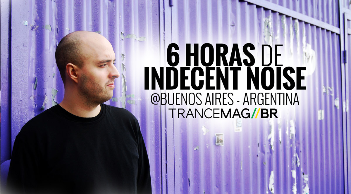 Indecent Noise e seu impactante set com 6 horas de duração na Argentina