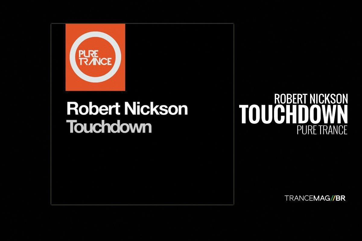 """Robert Nickson e a emoção do trance melódico na faixa """"Touchdown"""""""