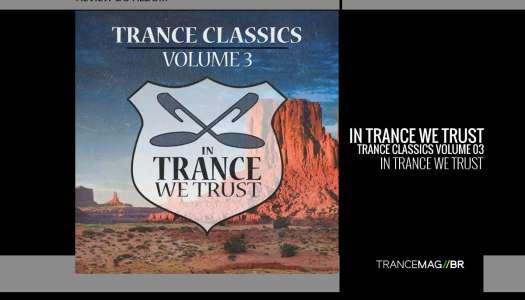 IN TRANCE WE TRUST TRANCE CLASSICS VOLUME 03, uma viagem no tempo!